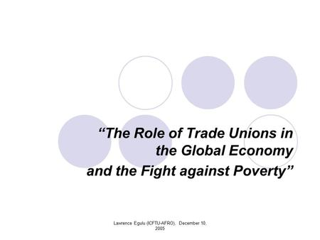 "Lawrence Egulu (ICFTU-AFRO), December 10, 2005 ""The Role of Trade Unions in the Global Economy and the Fight against Poverty"""