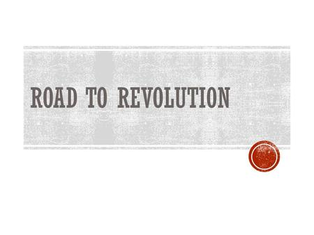 ROAD TO REVOLUTION RESISTANCE  Felt British did not care about their needs  Britain in financial crisis  Tighten laws against smuggling  Writs of.