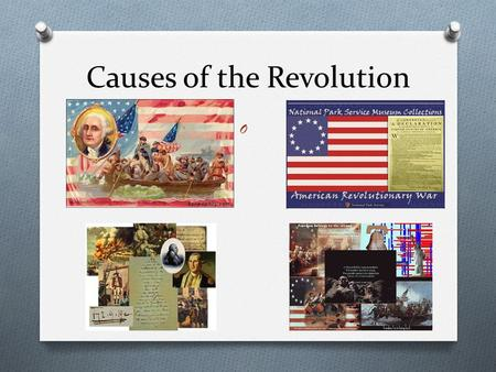 Causes of the Revolution O. Mercantilism O Economic system that bases a nations wealth and power on the amount of gold and silver in its treasury.