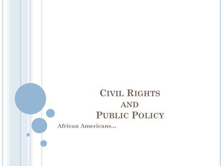 C IVIL R IGHTS AND P UBLIC P OLICY African Americans…