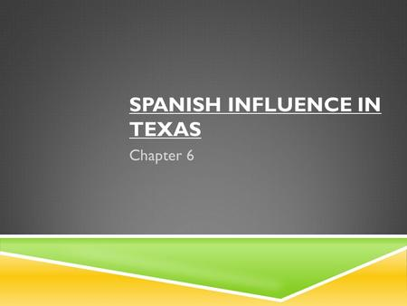 SPANISH INFLUENCE IN TEXAS Chapter 6. SPANISH & THE ENVIRONMENT  Spanish built colonial homes from timber & rocks  Home furniture was made from natural.