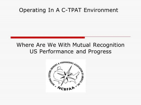 Where Are We With Mutual Recognition US Performance and Progress Operating In A C-TPAT Environment.