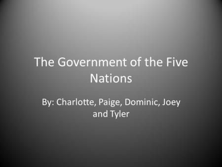 The Government of the Five Nations By: Charlotte, Paige, Dominic, Joey and Tyler.