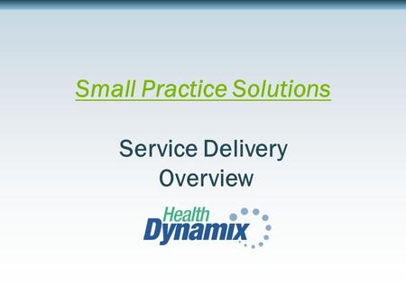 Small Practice Solutions Service Delivery Overview.