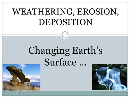 WEATHERING, EROSION, DEPOSITION Changing Earth's Surface …  athering_rock2.jpg.