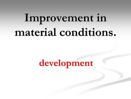 Improvement in material conditions. development. Developed regions include South Pacific, Eastern Europe, Western Europe, Anglo-America, and Japan Less.