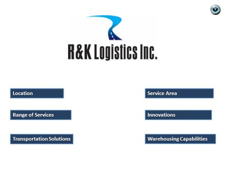 Range of Services Range of Services Location Service Area Service Area Innovations Transportation Solutions Transportation Solutions Warehousing Capabilities.