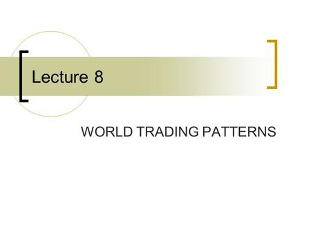 Lecture 8 WORLD TRADING PATTERNS. International trade is exchange of capital, goods and services across international borders or territories. In most.