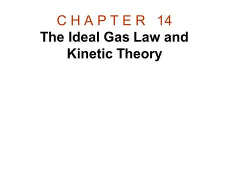 C H A P T E R 14 The Ideal Gas Law and Kinetic Theory.