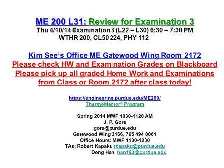 ME 200 L31: Review for Examination 3 ME 200 L31: Review for Examination 3 Thu 4/10/14 Examination 3 (L22 – L30) 6:30 – 7:30 PM WTHR 200, CL50 224, PHY.