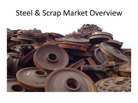 Steel & Scrap Market Overview. International Ferrous Scrap Trade Million Metric Tons Year.