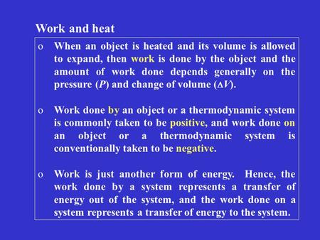 Work and heat oWhen an object is heated and its volume is allowed to expand, then work is done by the object and the amount of work done depends generally.