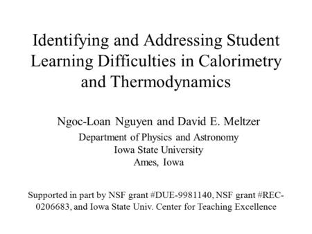 Identifying and Addressing Student Learning Difficulties in Calorimetry and Thermodynamics Ngoc-Loan Nguyen and David E. Meltzer Department of Physics.