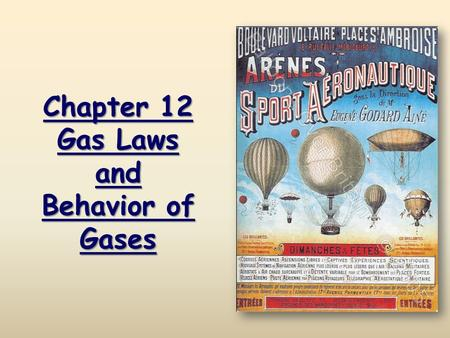 Chapter 12 Gas Laws and Behavior of Gases. CA Standards 4c. Students know how to apply the gas laws to relations between the pressure, temperature, and.