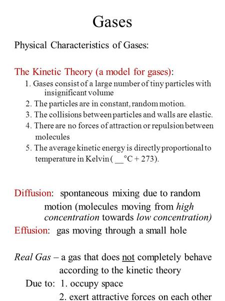 Gases Physical Characteristics of Gases: The Kinetic Theory (a model for gases): 1. Gases consist of a large number of tiny particles with insignificant.