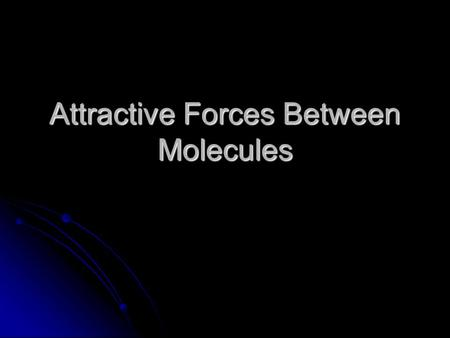 Attractive Forces Between Molecules. Which phase has particles more strongly attracted? Which phase has particles more strongly attracted? Solid, Liquid,