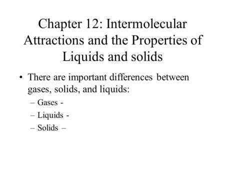 There are important differences between gases, solids, and liquids:
