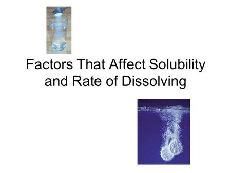 Factors That Affect Solubility and Rate of Dissolving.