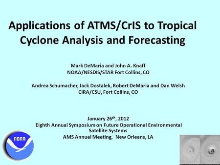 Applications of ATMS/CrIS to Tropical Cyclone Analysis and Forecasting Mark DeMaria and John A. Knaff NOAA/NESDIS/STAR Fort Collins, CO Andrea Schumacher,
