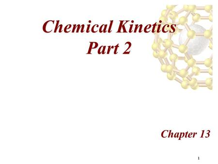 1 Chemical Kinetics Part 2 Chapter 13. 2 The Change of Concentration with Time.