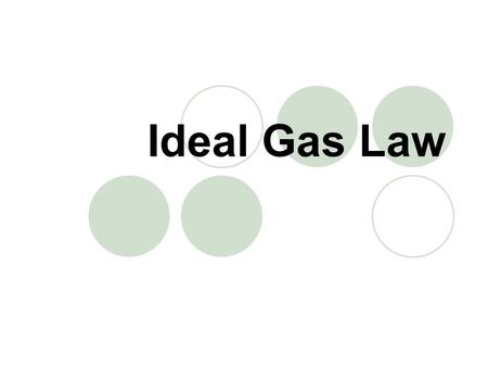 Ideal Gas Law. Ideal Gas Imaginary gas that conforms to all of the assumptions of the kinetic molecular theory (Day 1)