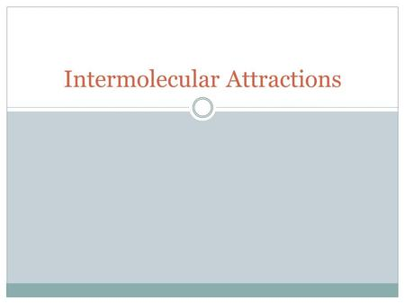 Intermolecular Attractions. What is the difference?  What is the difference between:  Inter-molecular?  Intra-molecular?  More solid  Moves less.