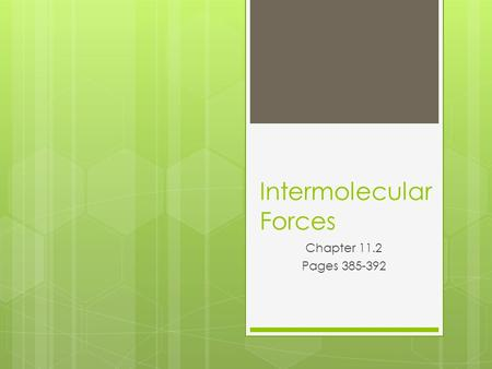Intermolecular Forces Chapter 11.2 Pages 385-392.