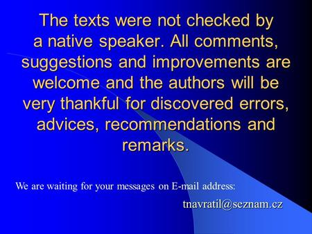 The texts were not checked by a native speaker. All comments, suggestions <strong>and</strong> improvements are welcome <strong>and</strong> the authors will be very thankful for discovered.