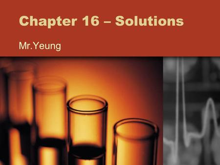 Chapter 16 – Solutions Mr.Yeung. Objectives Solutions –Types How some solutions mix and some don't Polarity Electronegativity.