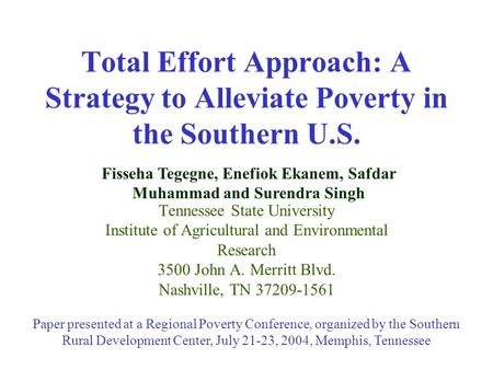 Total Effort Approach: A Strategy to Alleviate Poverty in the Southern U.S. Tennessee State University Institute of Agricultural and Environmental Research.