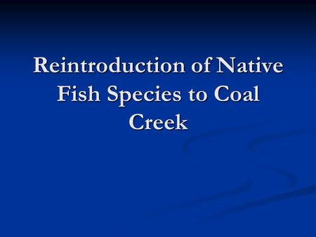 Reintroduction of Native Fish Species to Coal Creek.