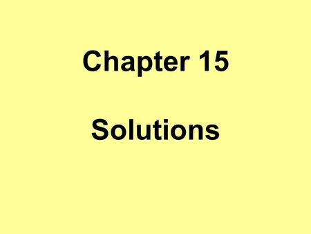 Chapter 15 Solutions. Solution types & parts  Solutions can be: Solids – brass, dental fillings, chocolate bar Liquids – sodas, vinegar, salt water Gaseous.
