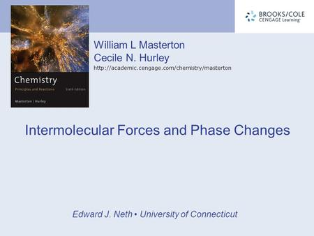 William L Masterton Cecile N. Hurley  Edward J. Neth University of Connecticut Intermolecular Forces and.