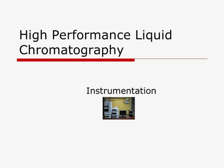 High Performance Liquid Chromatography Instrumentation.