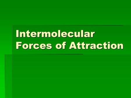 Intermolecular Forces of Attraction. IMFAs  Intermolecular Forces of Attraction  Forces that exist between molecules  By knowing the strengths of the.