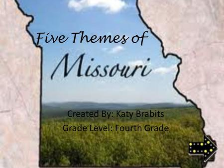 Five Themes of Created By: Katy Brabits Grade Level: Fourth Grade.