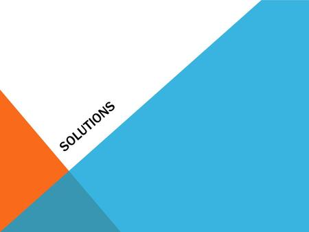 SOLUTIONS. Type of homogenous mixture Has the same composition, color and density throughout Composed of: Solute – substance that is being dissolved Solvent-