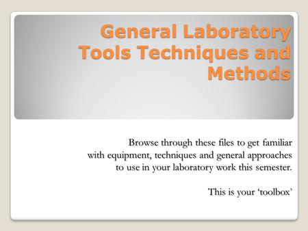 General Laboratory Tools Techniques and Methods Browse through these files to get familiar with equipment, techniques and general approaches to use in.
