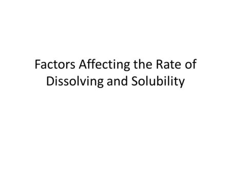 Factors Affecting the Rate of Dissolving and Solubility