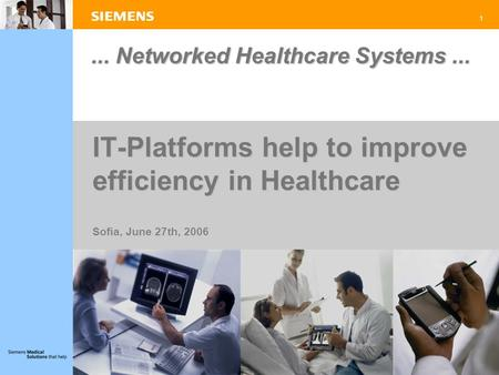 1... Networked Healthcare Systems... IT-Platforms help to improve efficiency in Healthcare Sofia, June 27th, 2006.