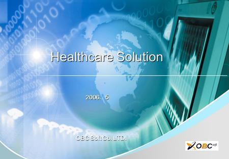 1 Healthcare Solution 2006. 5 OBC Soft Co. LTD. Healthcare Solution 2006. 5 OBC Soft Co. LTD.