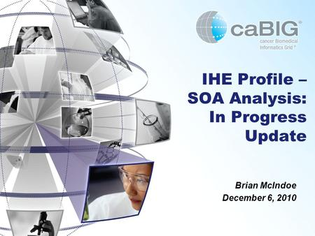 IHE Profile – SOA Analysis: In Progress Update Brian McIndoe December 6, 2010.