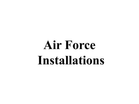 Air Force Installations. 2 Quote The vital, successful people I have met all had one common characteristic. They had a plan. - Marilyn Van Derbur.