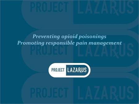 Preventing opioid poisonings Promoting responsible pain management.