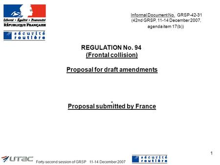 Forty-second session of GRSP 11-14 December 2007 1 REGULATION No. 94 (Frontal collision) Proposal for draft amendments Proposal submitted by France Informal.