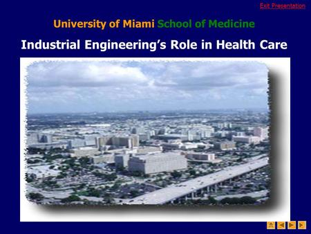 Exit Presentation University of Miami School of Medicine Industrial Engineering's Role in Health Care.