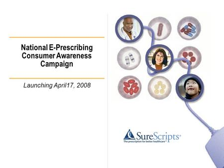 National E-Prescribing Consumer Awareness Campaign Launching April17, 2008.