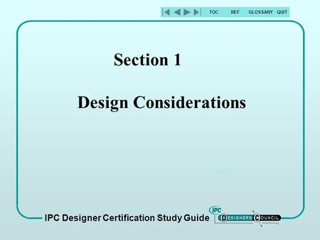 REFGLOSSARYTOCQUIT Section 1 Design Considerations IPC Designer Certification Study Guide.