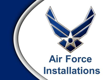 Air Force Installations. Overview Roles and Functions – Influences of Aircraft on Bases – How Bases are Named Base Facilities – Housing/Lodging – Transportation.