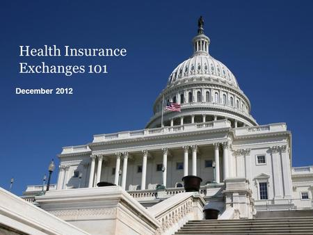 Health Insurance Exchanges 101 December 2012. 22 Agenda Impact of presidential election What exchanges are and health plan requirements Individual and.